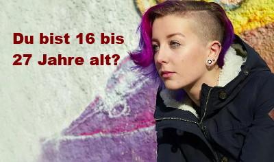 Du bist 16 bis 27 Jahre alt?